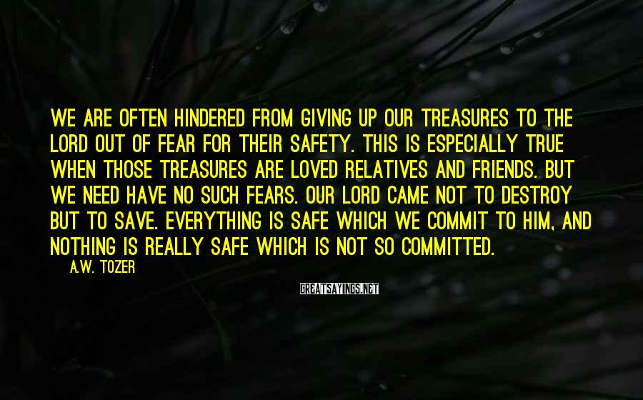 A.W. Tozer Sayings: We are often hindered from giving up our treasures to the Lord out of fear