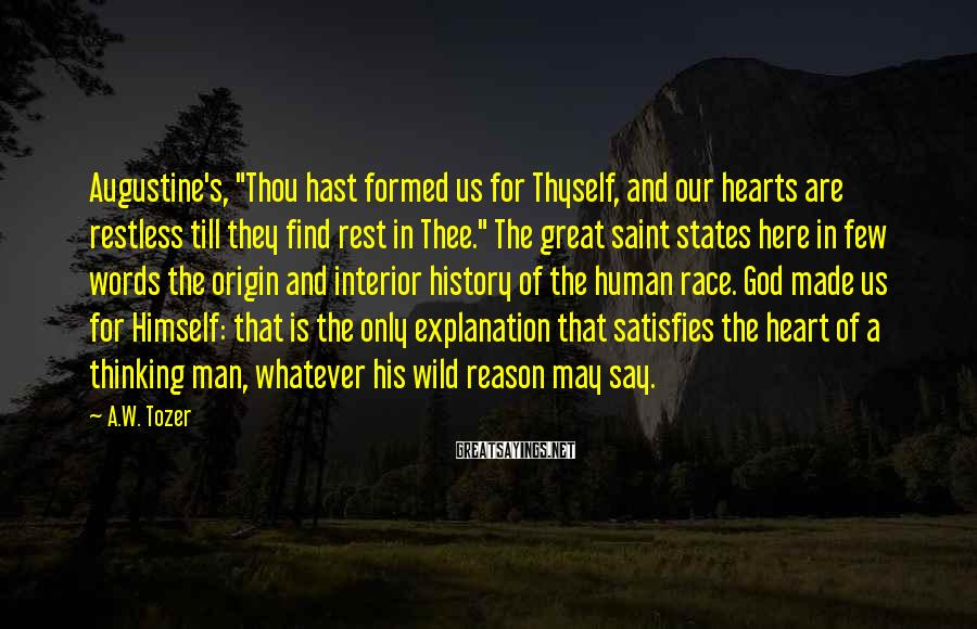 """A.W. Tozer Sayings: Augustine's, """"Thou hast formed us for Thyself, and our hearts are restless till they find"""