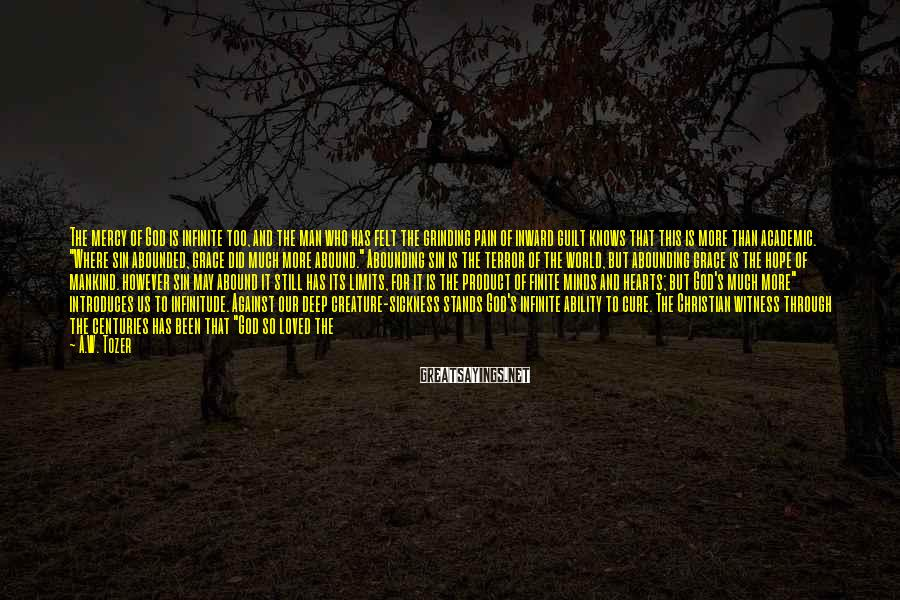A.W. Tozer Sayings: The mercy of God is infinite too, and the man who has felt the grinding