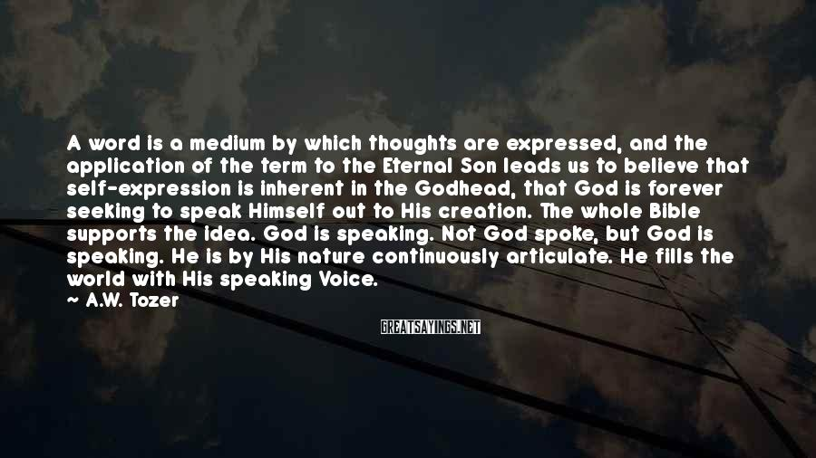 A.W. Tozer Sayings: A word is a medium by which thoughts are expressed, and the application of the