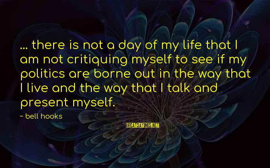 A Way Of Life Sayings By Bell Hooks: ... there is not a day of my life that I am not critiquing myself