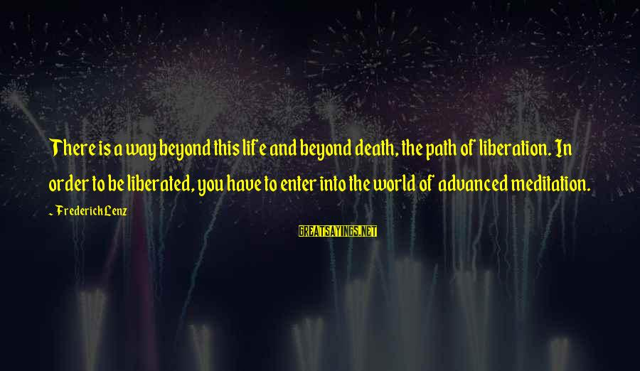 A Way Of Life Sayings By Frederick Lenz: There is a way beyond this life and beyond death, the path of liberation. In