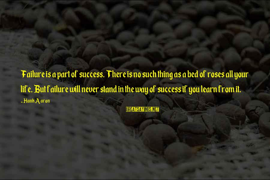 A Way Of Life Sayings By Hank Aaron: Failure is a part of success. There is no such thing as a bed of