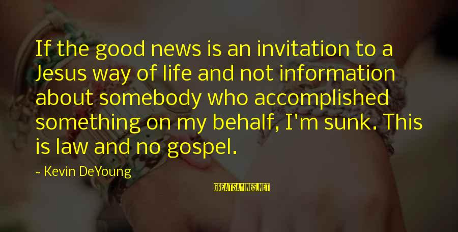 A Way Of Life Sayings By Kevin DeYoung: If the good news is an invitation to a Jesus way of life and not