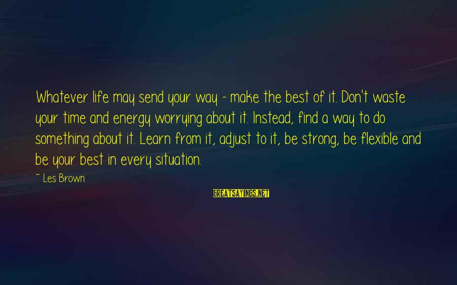 A Way Of Life Sayings By Les Brown: Whatever life may send your way - make the best of it. Don't waste your