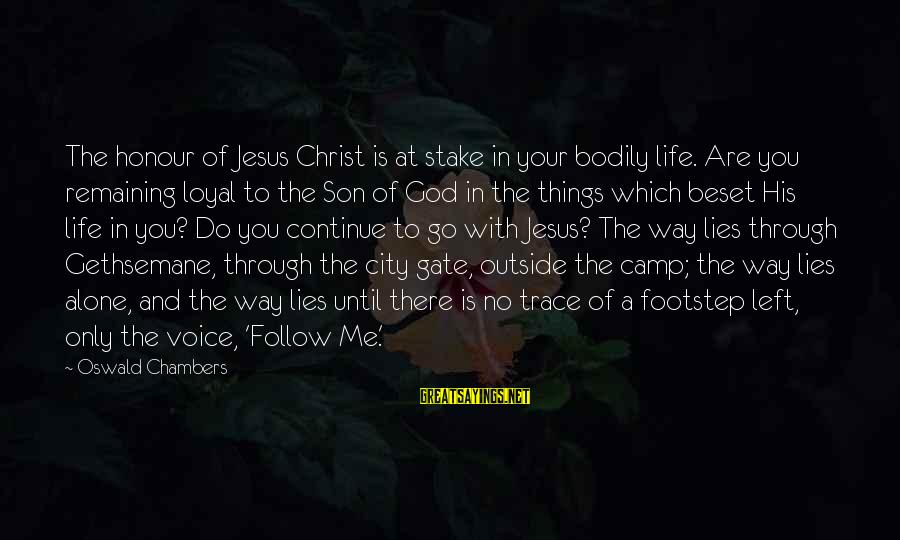 A Way Of Life Sayings By Oswald Chambers: The honour of Jesus Christ is at stake in your bodily life. Are you remaining