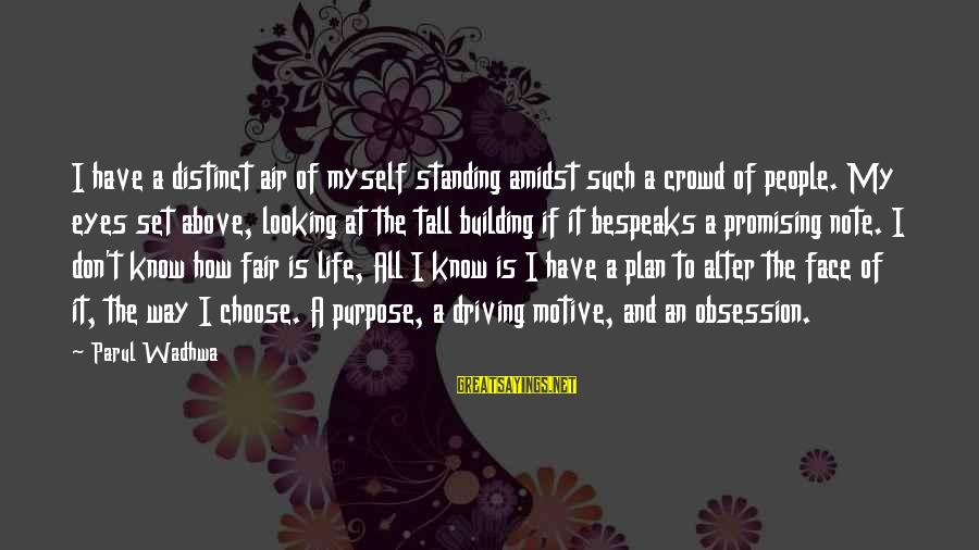 A Way Of Life Sayings By Parul Wadhwa: I have a distinct air of myself standing amidst such a crowd of people. My