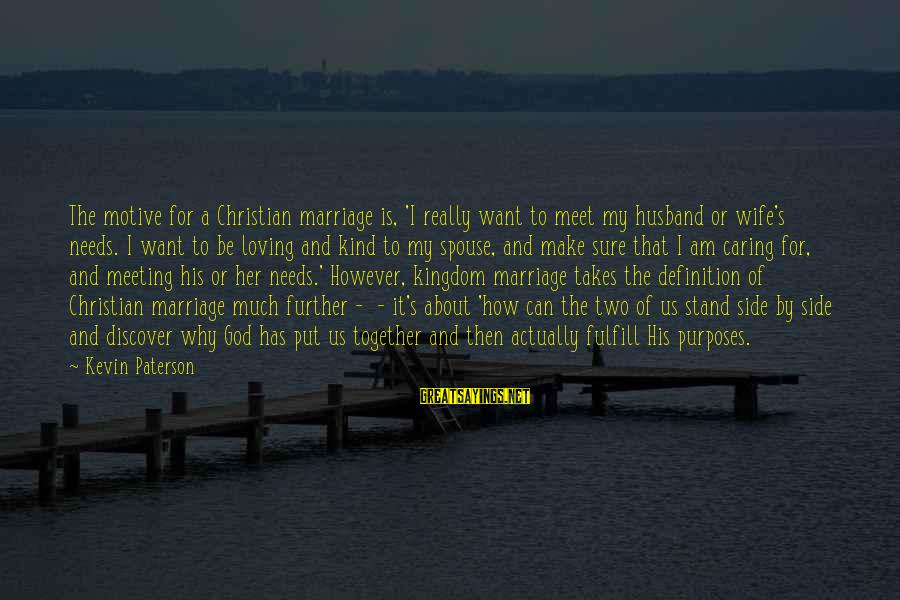 A Wife Loving Her Husband Sayings By Kevin Paterson: The motive for a Christian marriage is, 'I really want to meet my husband or