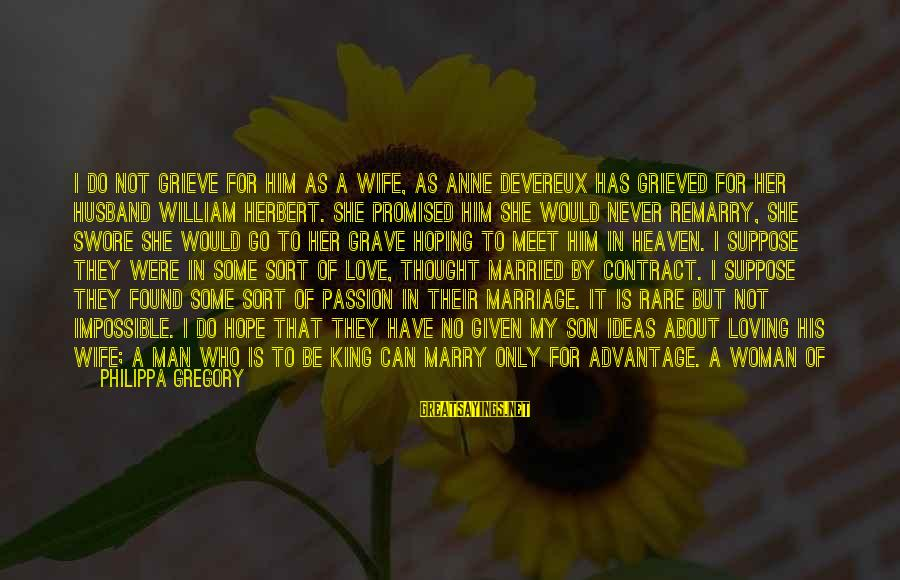 A Wife Loving Her Husband Sayings By Philippa Gregory: I do not grieve for him as a wife, as Anne Devereux has grieved for