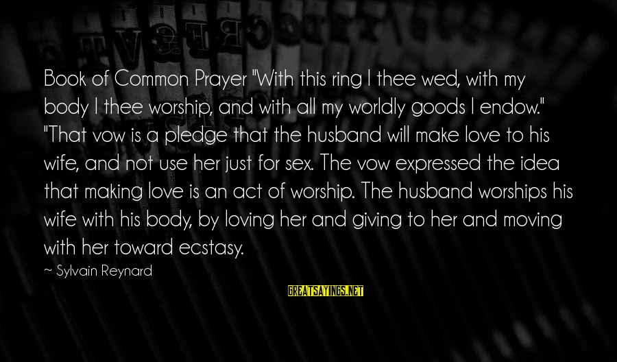 """A Wife Loving Her Husband Sayings By Sylvain Reynard: Book of Common Prayer """"With this ring I thee wed, with my body I thee"""