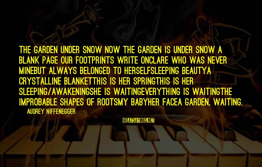 A Wife's Beauty Sayings By Audrey Niffenegger: The Garden Under Snow Now the garden is under snow a blank page our footprints