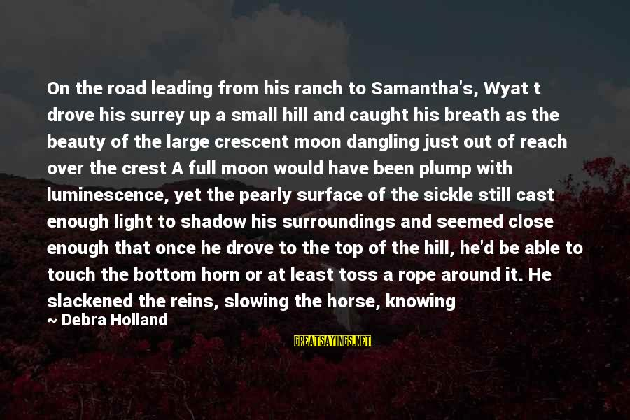 A Wife's Beauty Sayings By Debra Holland: On the road leading from his ranch to Samantha's, Wyat t drove his surrey up