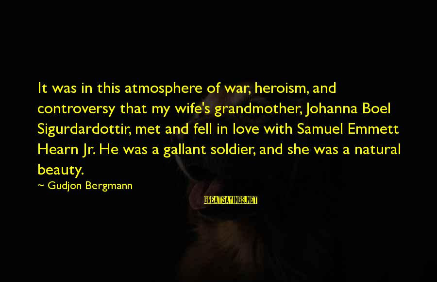 A Wife's Beauty Sayings By Gudjon Bergmann: It was in this atmosphere of war, heroism, and controversy that my wife's grandmother, Johanna