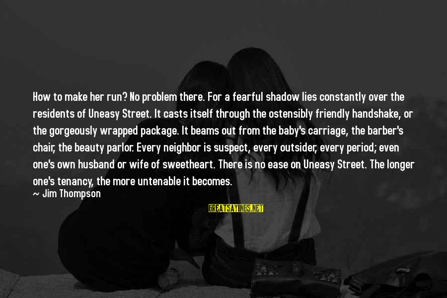 A Wife's Beauty Sayings By Jim Thompson: How to make her run? No problem there. For a fearful shadow lies constantly over
