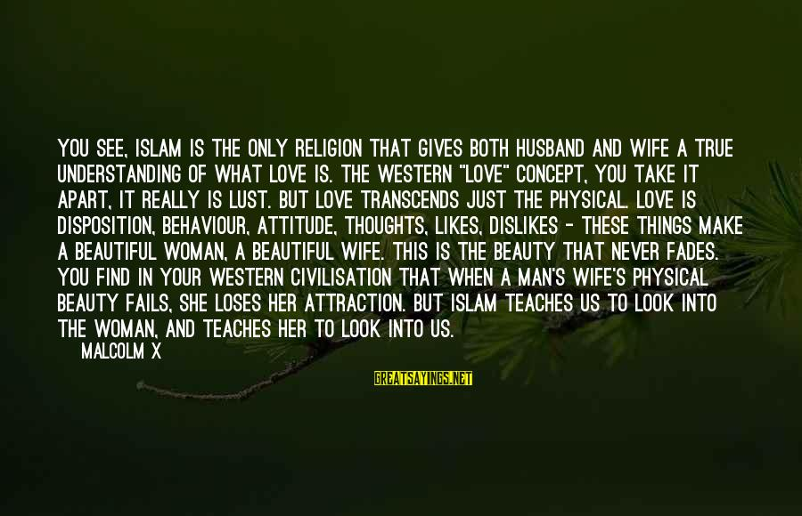 A Wife's Beauty Sayings By Malcolm X: You see, Islam is the only religion that gives both husband and wife a true