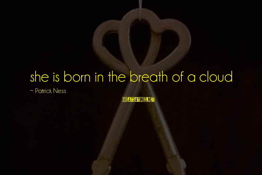 A Wife's Beauty Sayings By Patrick Ness: she is born in the breath of a cloud