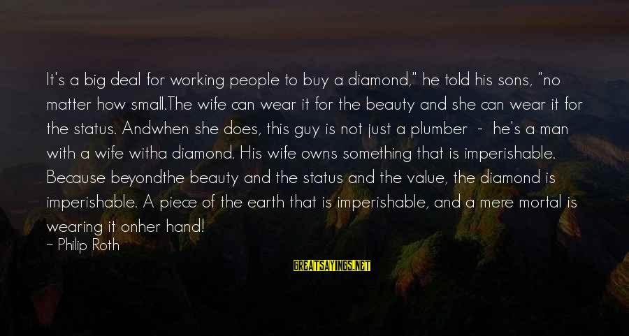 """A Wife's Beauty Sayings By Philip Roth: It's a big deal for working people to buy a diamond,"""" he told his sons,"""