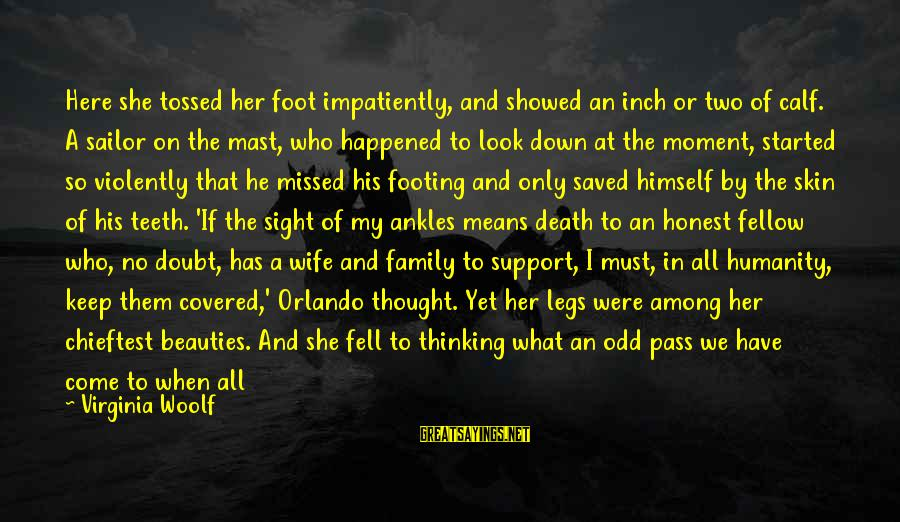 A Wife's Beauty Sayings By Virginia Woolf: Here she tossed her foot impatiently, and showed an inch or two of calf. A