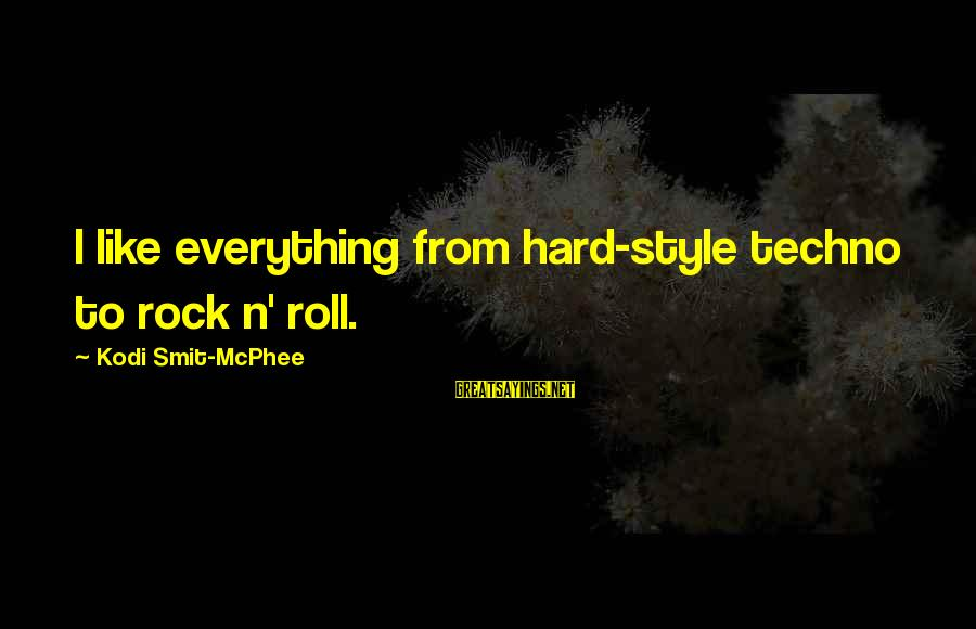 Aa Blue Book Sayings By Kodi Smit-McPhee: I like everything from hard-style techno to rock n' roll.