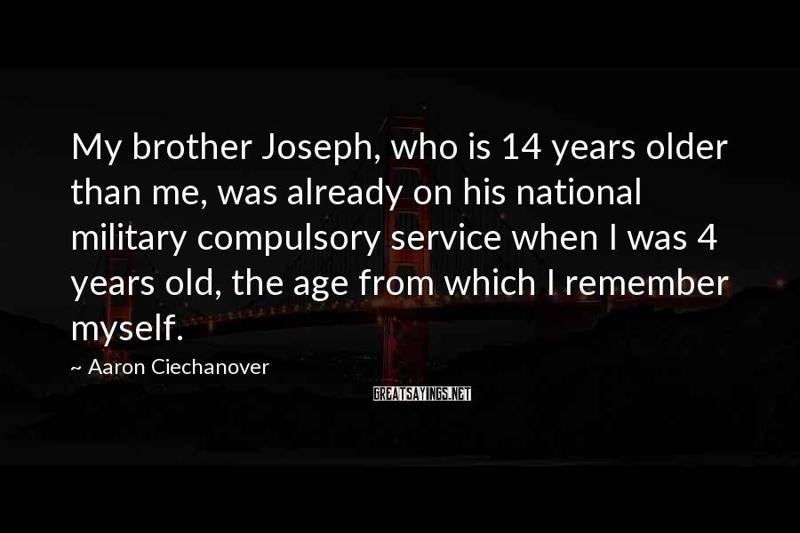 Aaron Ciechanover Sayings: My brother Joseph, who is 14 years older than me, was already on his national