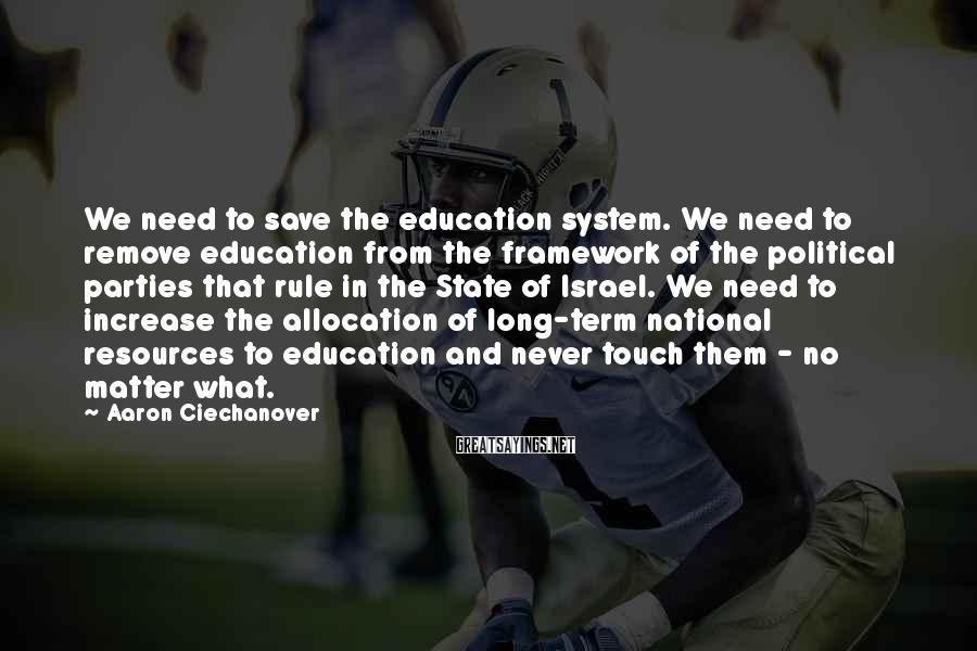 Aaron Ciechanover Sayings: We need to save the education system. We need to remove education from the framework