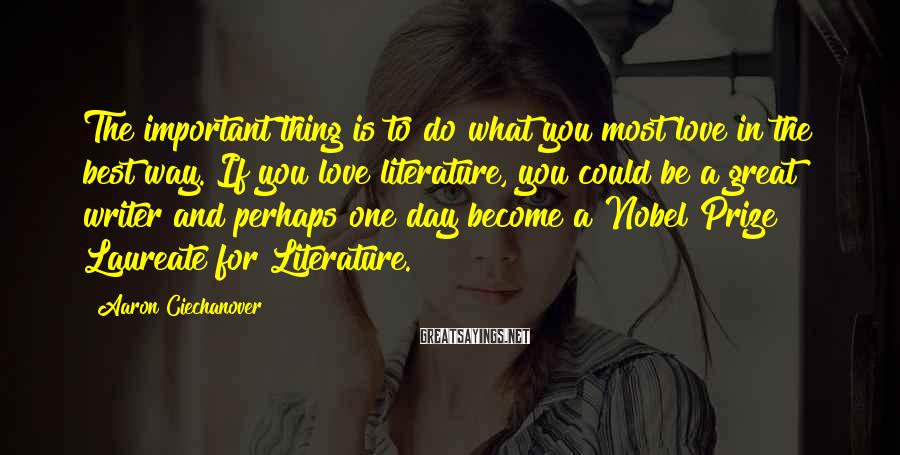 Aaron Ciechanover Sayings: The important thing is to do what you most love in the best way. If