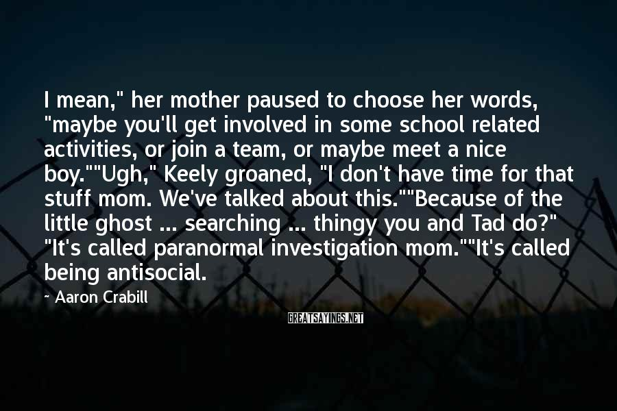 """Aaron Crabill Sayings: I mean,"""" her mother paused to choose her words, """"maybe you'll get involved in some"""