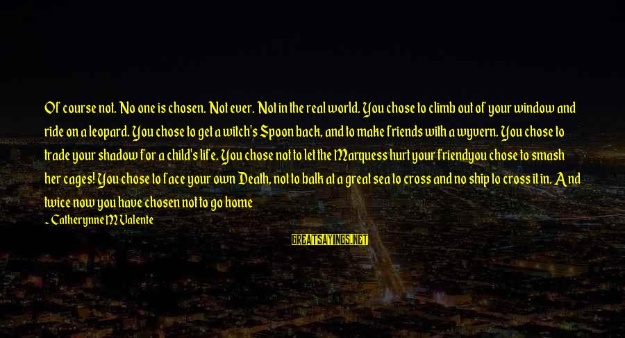 Abandoned Ship Sayings By Catherynne M Valente: Of course not. No one is chosen. Not ever. Not in the real world. You