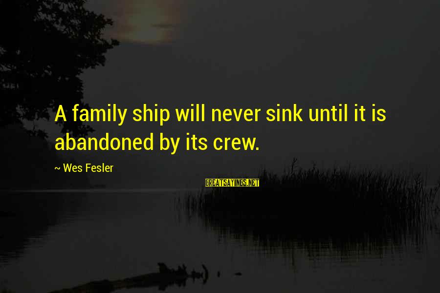 Abandoned Ship Sayings By Wes Fesler: A family ship will never sink until it is abandoned by its crew.