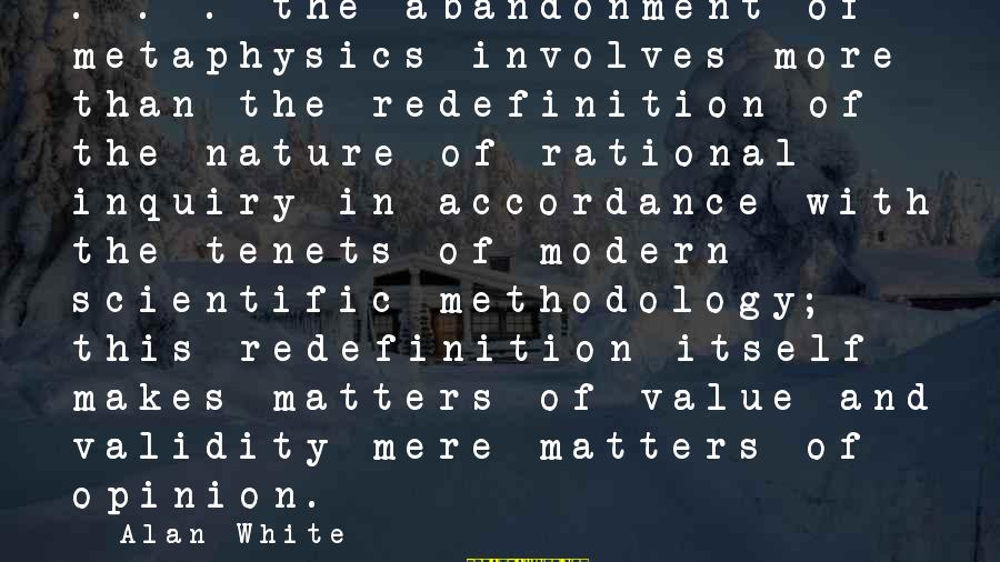 Abandonment Sayings By Alan White: . . . the abandonment of metaphysics involves more than the redefinition of the nature