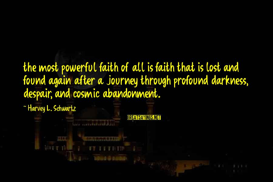 Abandonment Sayings By Harvey L. Schwartz: the most powerful faith of all is faith that is lost and found again after