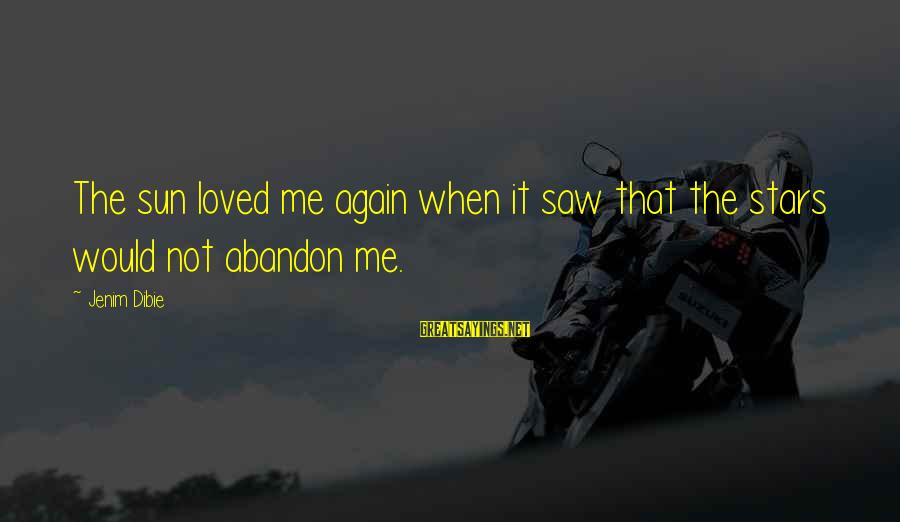 Abandonment Sayings By Jenim Dibie: The sun loved me again when it saw that the stars would not abandon me.