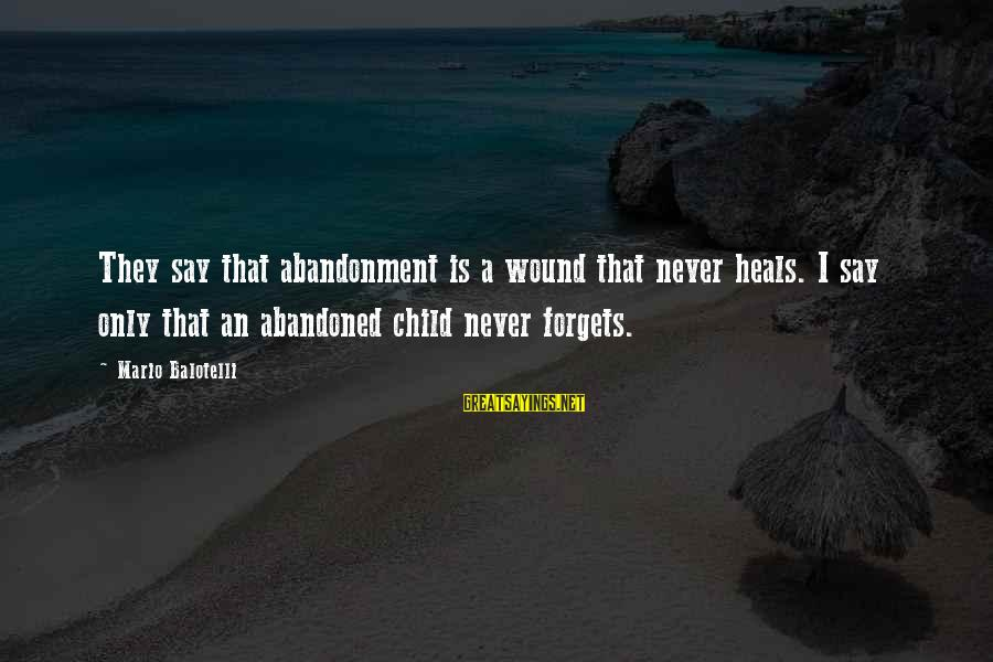 Abandonment Sayings By Mario Balotelli: They say that abandonment is a wound that never heals. I say only that an