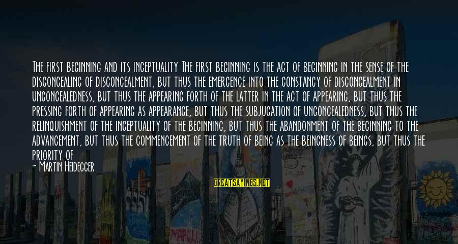 Abandonment Sayings By Martin Heidegger: The first beginning and its inceptuality The first beginning is the act of beginning in