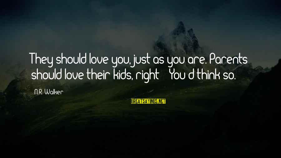 "Abandonment Sayings By N.R. Walker: They should love you, just as you are. Parents should love their kids, right?"" ""You'd"