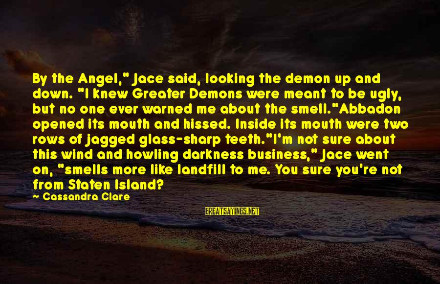 """Abbadon's Sayings By Cassandra Clare: By the Angel,"""" Jace said, looking the demon up and down. """"I knew Greater Demons"""
