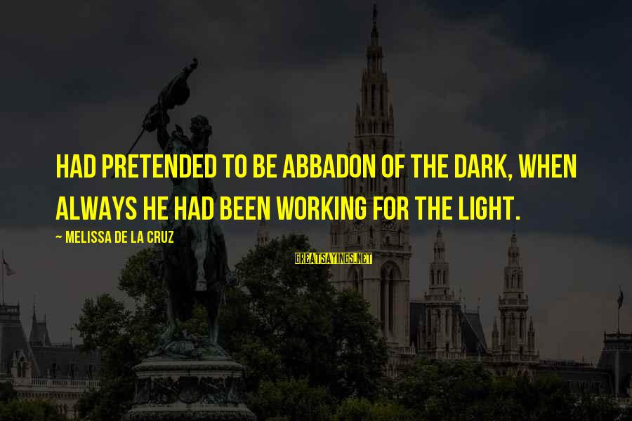 Abbadon's Sayings By Melissa De La Cruz: Had pretended to be Abbadon of the Dark, when always he had been working for