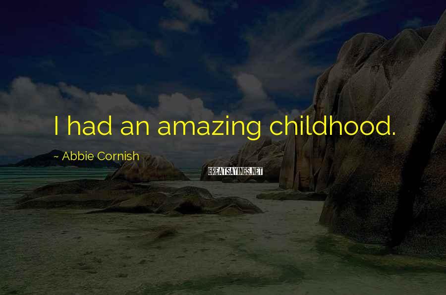 Abbie Cornish Sayings: I had an amazing childhood.