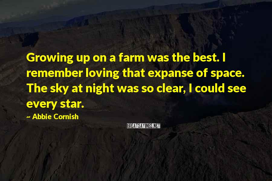 Abbie Cornish Sayings: Growing up on a farm was the best. I remember loving that expanse of space.