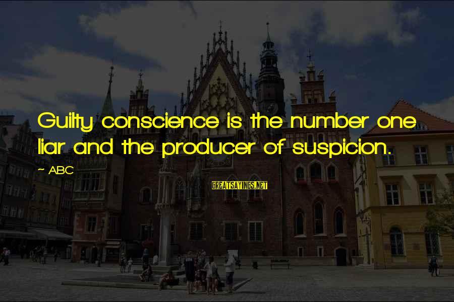 Abc Life Sayings By ABC: Guilty conscience is the number one liar and the producer of suspicion.