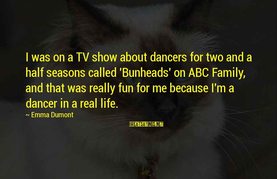 Abc Life Sayings By Emma Dumont: I was on a TV show about dancers for two and a half seasons called