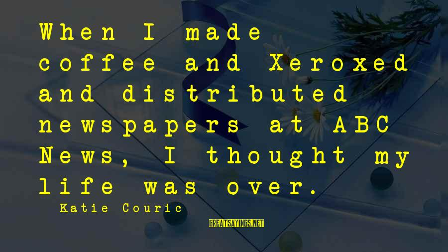 Abc Life Sayings By Katie Couric: When I made coffee and Xeroxed and distributed newspapers at ABC News, I thought my