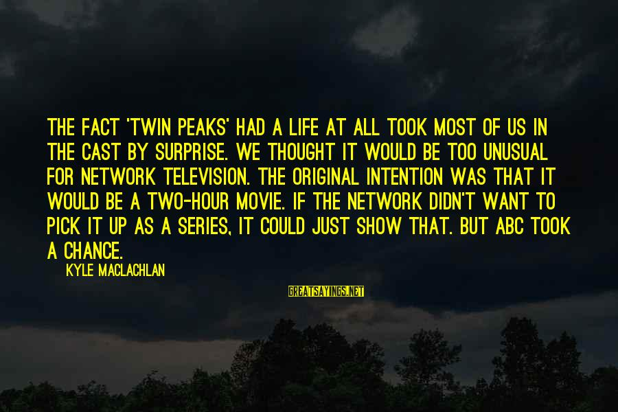 Abc Life Sayings By Kyle MacLachlan: The fact 'Twin Peaks' had a life at all took most of us in the