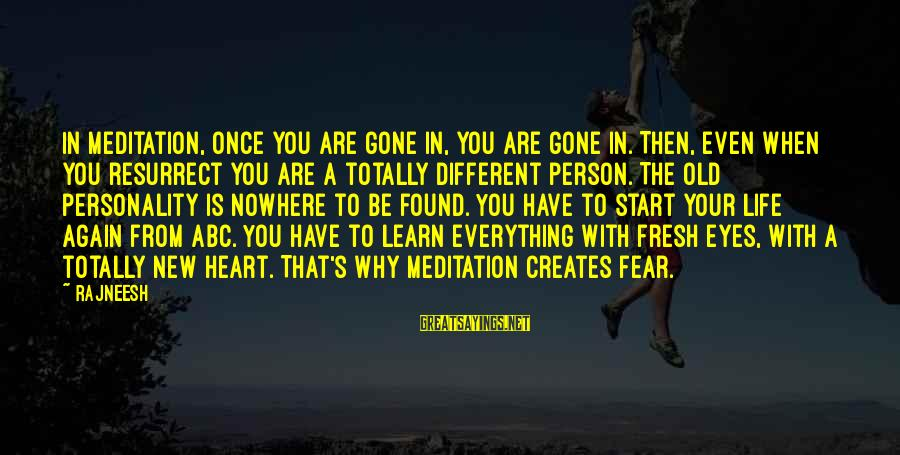 Abc Life Sayings By Rajneesh: In meditation, once you are gone in, you are gone in. Then, even when you