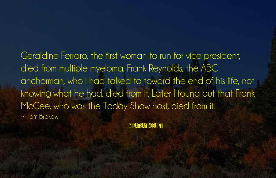 Abc Life Sayings By Tom Brokaw: Geraldine Ferraro, the first woman to run for vice president, died from multiple myeloma. Frank