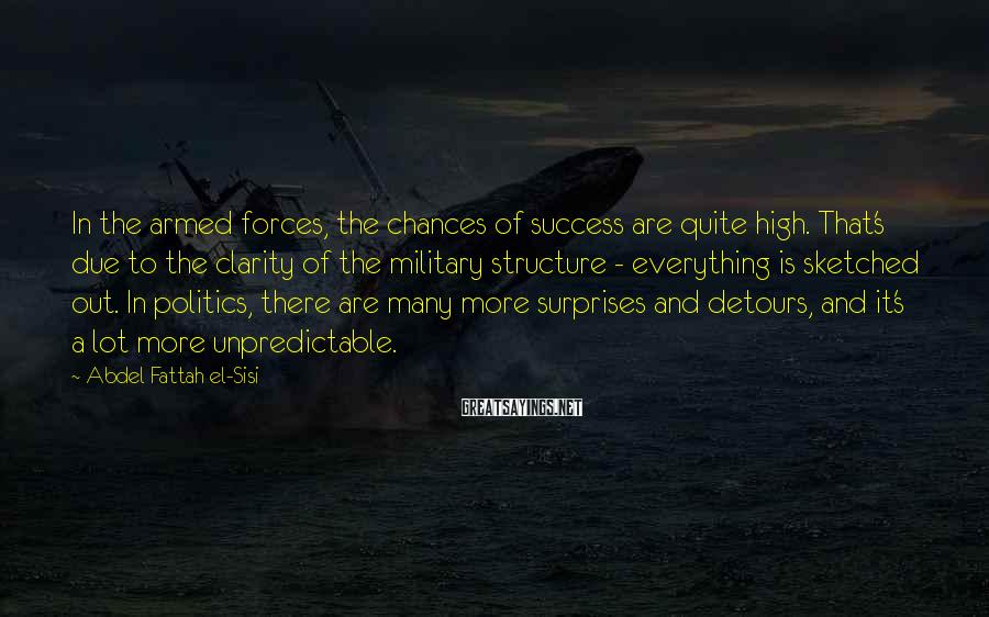 Abdel Fattah El-Sisi Sayings: In the armed forces, the chances of success are quite high. That's due to the