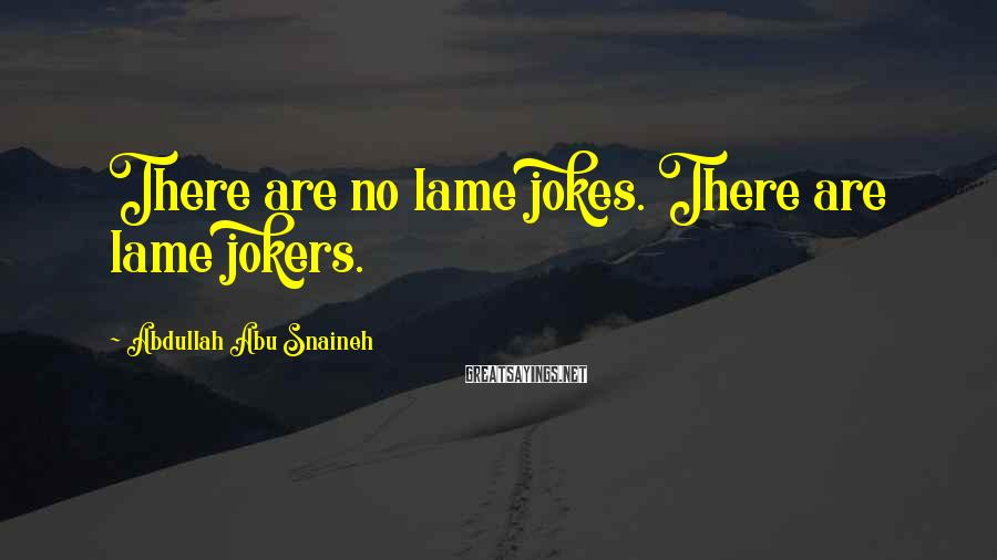 Abdullah Abu Snaineh Sayings: There are no lame jokes. There are lame jokers.