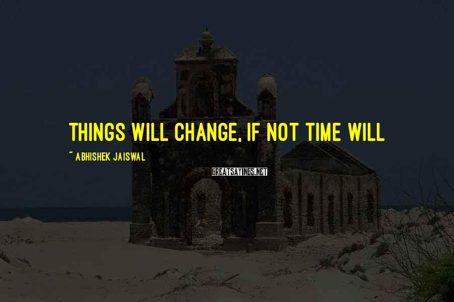 Abhishek Jaiswal Sayings: THINGS will change, If not TIME Will