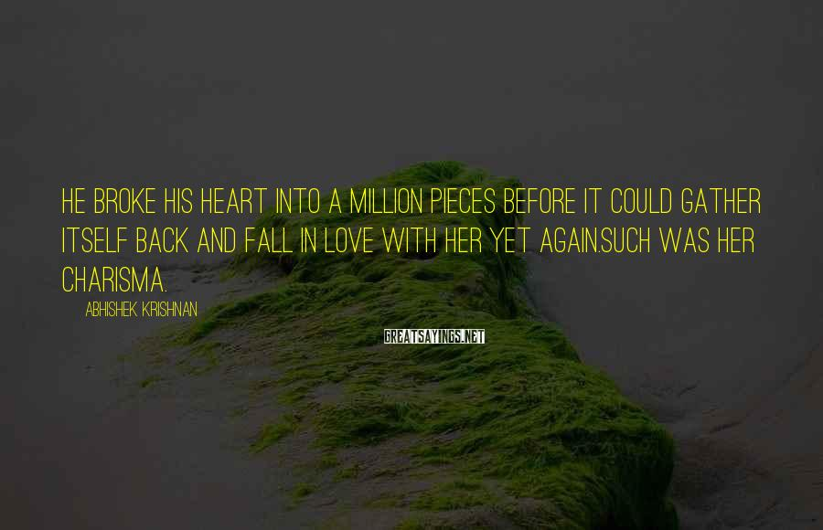 Abhishek Krishnan Sayings: He broke his heart into a million pieces before it could gather itself back and
