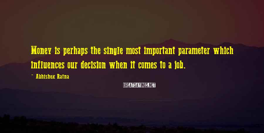 Abhishek Ratna Sayings: Money is perhaps the single most important parameter which influences our decision when it comes